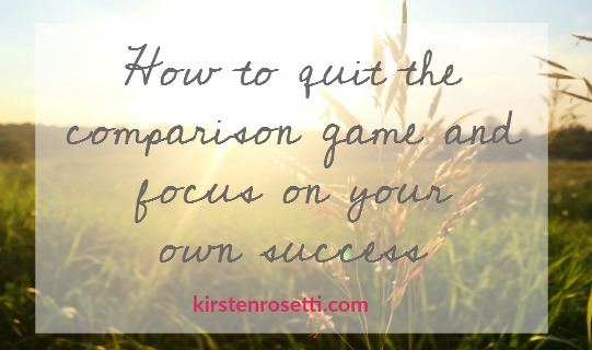 How to quit the comparison game and focus on your own success