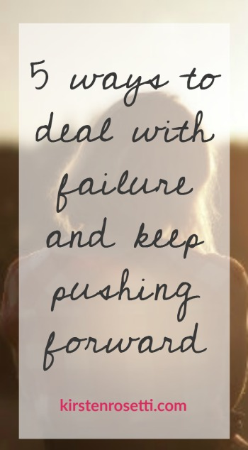 5 ways to deal with failure and keep pushing forward