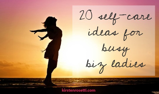 20 self-care ideas for busy biz ladies
