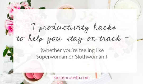 7 productivity hacks to help you stay on track - whether you're feeling like Superwoman or Slothwoman!