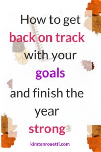 How to get back on track with your goals and finish the year strong