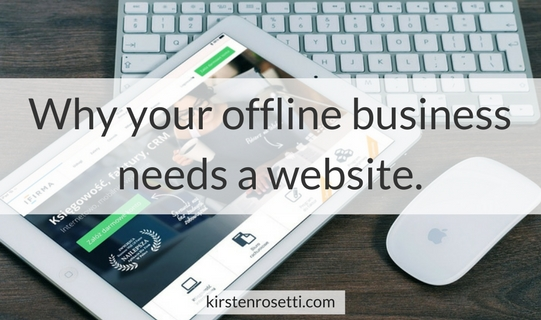 Why your offline business needs a website. 10 big-time benefits a strategically designed website will bring to your offline business.